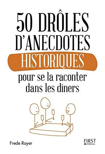 50 anecdotes historiques pour se la raconter dans les dîners