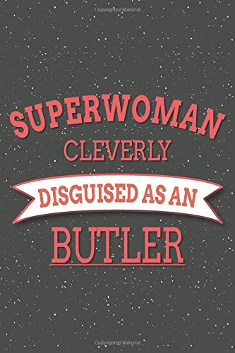 Superwoman Cleverly Disguised As A Butler: Notebook, Planner or Journal | Size 6 x 9 | 110 Lined Pages | Office Equipment, Supplies | Great Gift Idea for Christmas or Birthday for a Butler (Nanny Für Uniform)