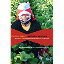 Fresh Fruit, Broken Bodies: Migrant Farmworkers in the United States (California Series in Public Anthropology Book 27) (English Edition)