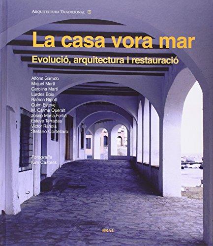 La casa vora mar: Evolució, arquitectura i restauració (Arquitectura tradicional) por Ramon Ripoll Masferrer