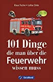 Das Handbuch Feuerwehr: Feuerwehr Fahrzeuge – Feuerwehr Technik – Geschichte – Kuriositäten