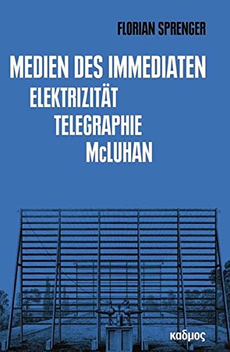 Medien des Immediaten. Elektrizität - Telegraphie - McLuhan (Kaleidogramme)