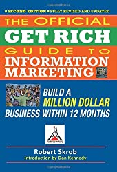 Official Get Rich Guide to Information Marketing: Build a Million-Dollar Business Within 12 Months