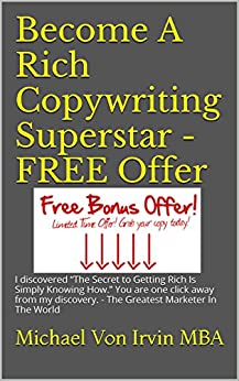 Become A Rich Copywriting Superstar - FREE Offer: FREE Bonus Offer! CLICK HERE NOW! A Lot of People Are Saying Great Things About This Book. Just The Other ... several hundred thousand dollars a year.) by [Von Irvin MBA, Michael, Cam Camson]
