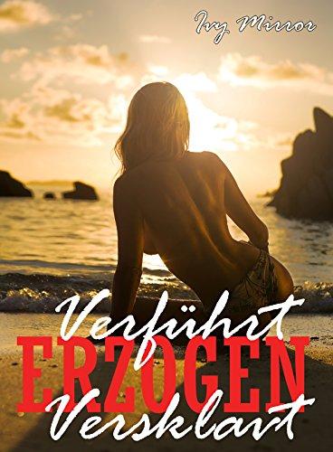 Verführt – Erzogen - Versklavt - Gefangene des Orients (German Edition)