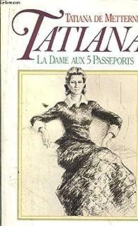 Tatiana, la dame aux 5 passeports par Metternich T