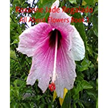 All About Flowers Book 1: Tips on how to grow beautiful and healthy flowers (English Edition)