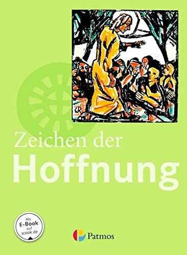 Religion Sekundarstufe I - Gymnasium: 9.-10. Schuljahr (G8 und G9) - Zeichen der Hoffnung: Schülerbuch