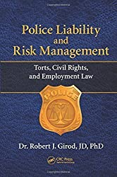 Police Liability and Risk Management: Torts, Civil Rights, and Employment Law by Robert J Girod (2013-09-24)