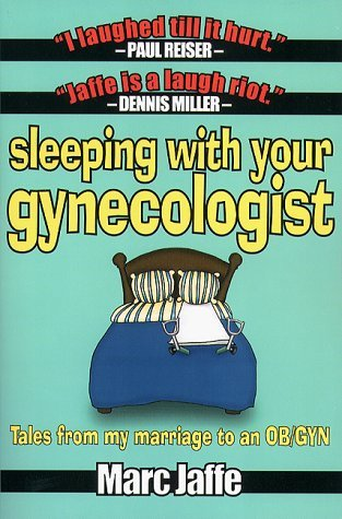 Sleeping with Your Gynecologist by Marc Jaffe (2000-04-02)