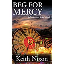 Beg For Mercy: A Gripping Crime Thriller (Solomon Gray Book 3)