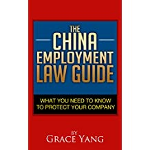 The China Employment Law Guide: What You Need to Know to Protect Your Company (English Edition)