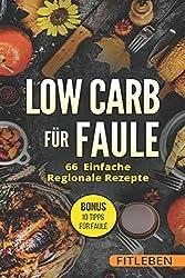 Low Carb für Faule: 66 Einfach Regionale Rezepte