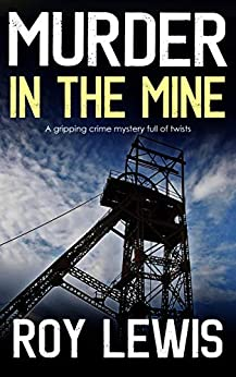 MURDER IN THE MINE a gripping crime mystery full of twists by [LEWIS, ROY]