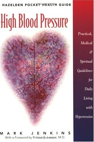 High Blood Pressure: Practical, Medical, and Spiritual Guidelines for Daily Living with Hypertension (Chronic illness daily living) by Mark Jenkins (2000-01-30)