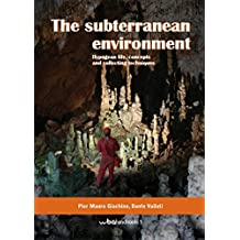 The subterranean environment. Hypogean life, concepts and collecting techniques. Ediz. italiana e inglese (WBA Handbooks)