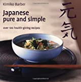 Japanese Pure and Simple: Over 100 Health-giving Recipes by Kimiko Barber (2006-08-02)