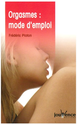 Orgasmes : mode d'emploi