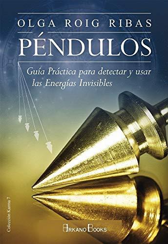 Péndulos. Guía práctica para detectar y usar las energías invisibles (Karma 7) por Olga Roig Ribas