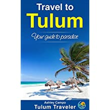 Travel to Tulum: Your guide to paradise (English Edition)