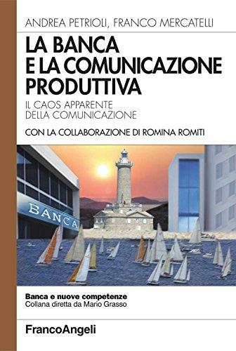 La banca e la comunicazione produttiva. il caos apparente della comunicazione (banca e nuove competenze)