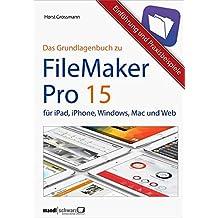 FileMaker 15 - Apps und Datensysteme für iPad, iPhone, Windows, Mac und sicher über das Web: das Grundlagenbuch mit Praxisbeispielen