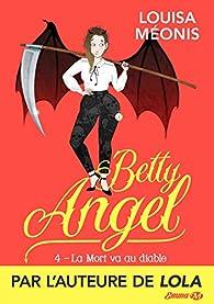 Betty Angel, tome 4 : La Mort va au diable par Louisa Méonis