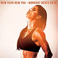 New Year New You: Workout Beats 2018 [Explicit]