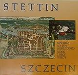 Stettin - Ansichten aus f?nf Jahrhunderten. Szczecin - Widoki z pieciu Wiek?w