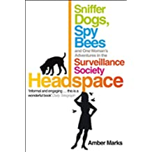 Headspace: Sniffer Dogs, Spy Bees and One Woman's Adventures in the Surveillance Society