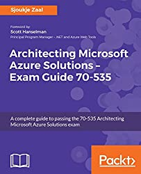 Architecting Microsoft Azure Solutions – Exam Guide 70-535: A complete guide to passing the 70-535 Architecting Microsoft Azure Solutions exam (English Edition)