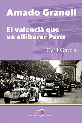 Amado Granell. El valencià que va alliberar París (Memòria)
