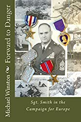 Forward to Danger: Sgt. Smith in the Campaign for Europe (Sgt. Smith World War II Trilogy Book 3)