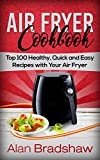 Air Fryer Cookbook: Top 100 Healthy, Quick and Easy Recipes with Your Air Fryer