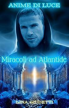 Anime di Luce - Miracoli ad Atlantide di [Giudetti, Lina]