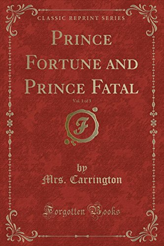 Prince Fortune and Prince Fatal, Vol. 1 of 3 (Classic Reprint)