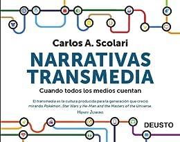 Narrativas transmedia: Cuando todos los medios cuentan de [Scolari, Carlos Alberto]