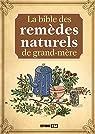 La bible des remèdes naturels de grand-mère par Baunard