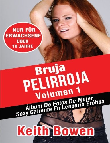 Brujapelirroja Volumen 1: Álbum De Fotos De Mujer Sexy Caliente En Lencería Erótica por Keith Bowen