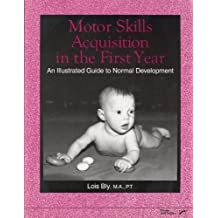 Motor Skills Acquisition in the First Year: An Illustrated Guide to Normal Development by Lois Bly (1994-11-05)