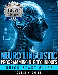Neuro Linguistic Programming NLP Techniques - Quick Start Guide (English Edition)