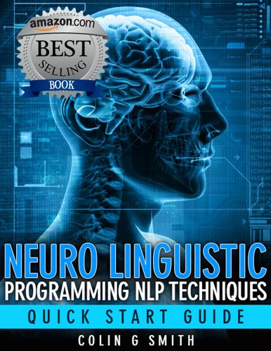 Neuro Linguistic Programming NLP Techniques - Quick Start Guide (English Edition)
