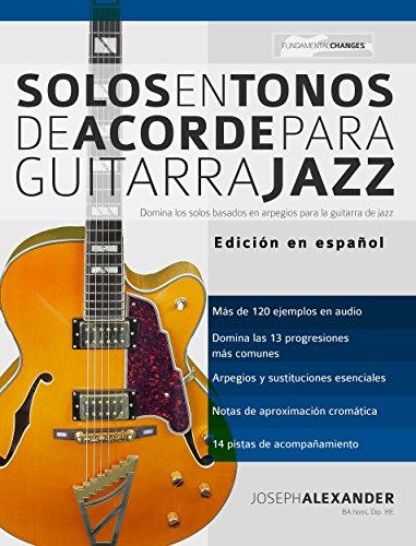 Solos en tonos de acorde para guitarra jazz: Edición en español por Joseph Alexander