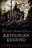 [The Secret Tradition in Arthurian Legend] (By: Gareth Knight) [published: December, 2012]