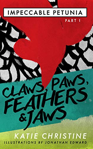 Impeccable Petunia Part I: Claws, Paws, Feathers and Jaws by [Christine, Katie]