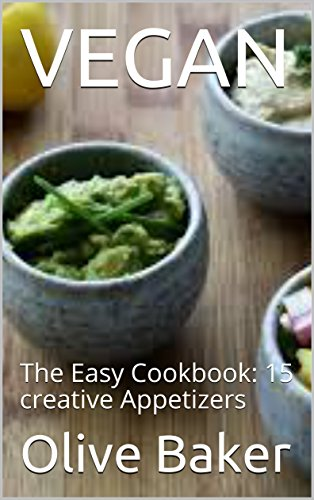 VEGAN: The Easy Cookbook: 15 creative Appetizers (Vegan Lunches on the Go Book 1) (English Edition) Baker-olive
