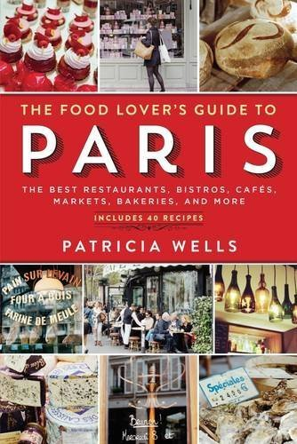The Food Lover's Guide to Paris: The Best Restaurants, Bistros, Cafés, Markets, Bakeries, and More by Patricia Wells (2014-03-11) - Lovers To Food Guide Paris