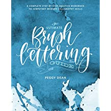 The Ultimate Brush Lettering Guide: A Complete Step-by-Step Creative Workbook to Jumpstart Modern Calligraphy Skills