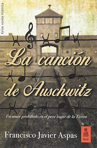La canción de Auschwitz (Kailas Ficción) por Francsico Javier Aspas Traver