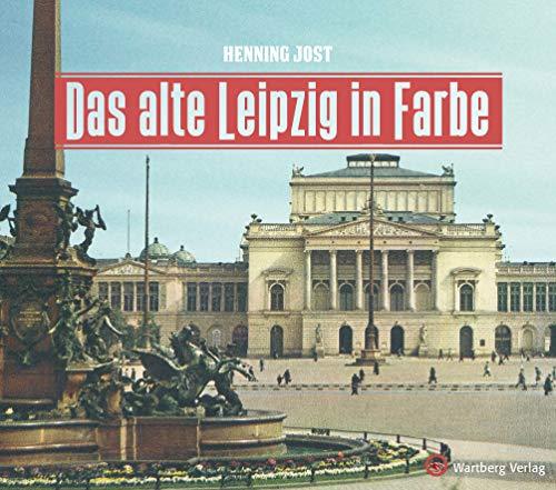 Das alte Leipzig in Farbe (Historischer Bildband)